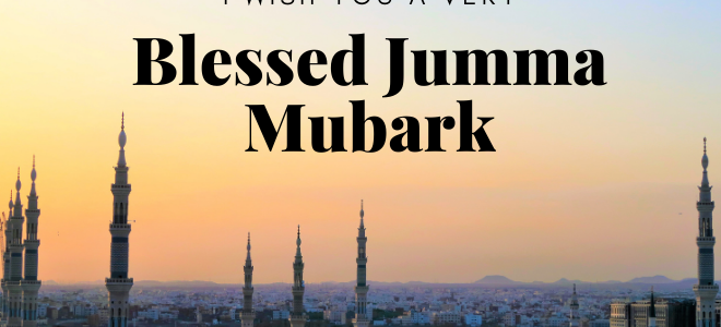 Blessed Jumma Mubarak SMS, Wishes and Prayers